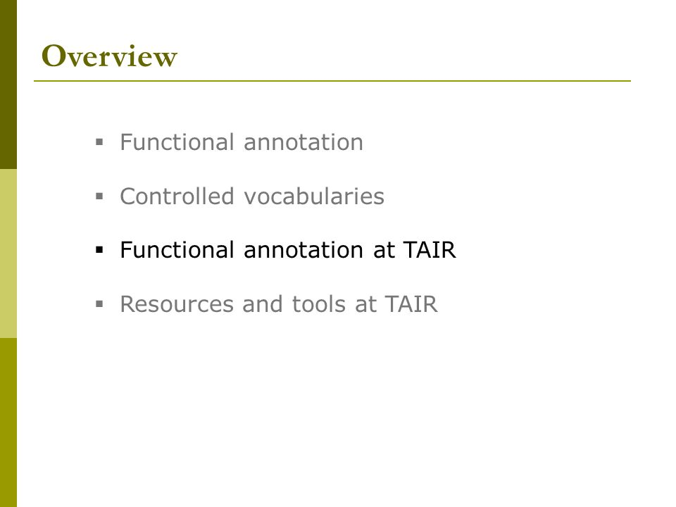 Overview Functional annotation Controlled vocabularies Functional annotation at TAIR Resources and tools at TAIR