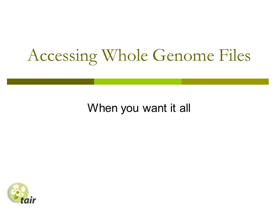 Accessing Whole Genome Files When you want it all