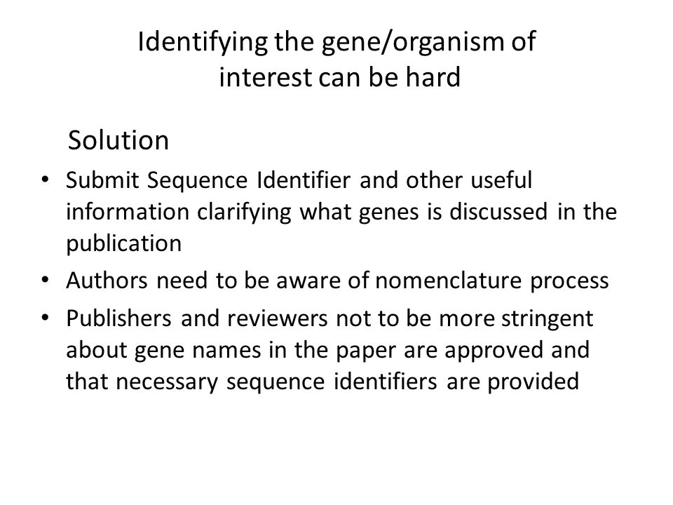 Solution Submit Sequence Identifier and other useful information clarifying what genes is discussed in the publication Authors need to be aware of nom