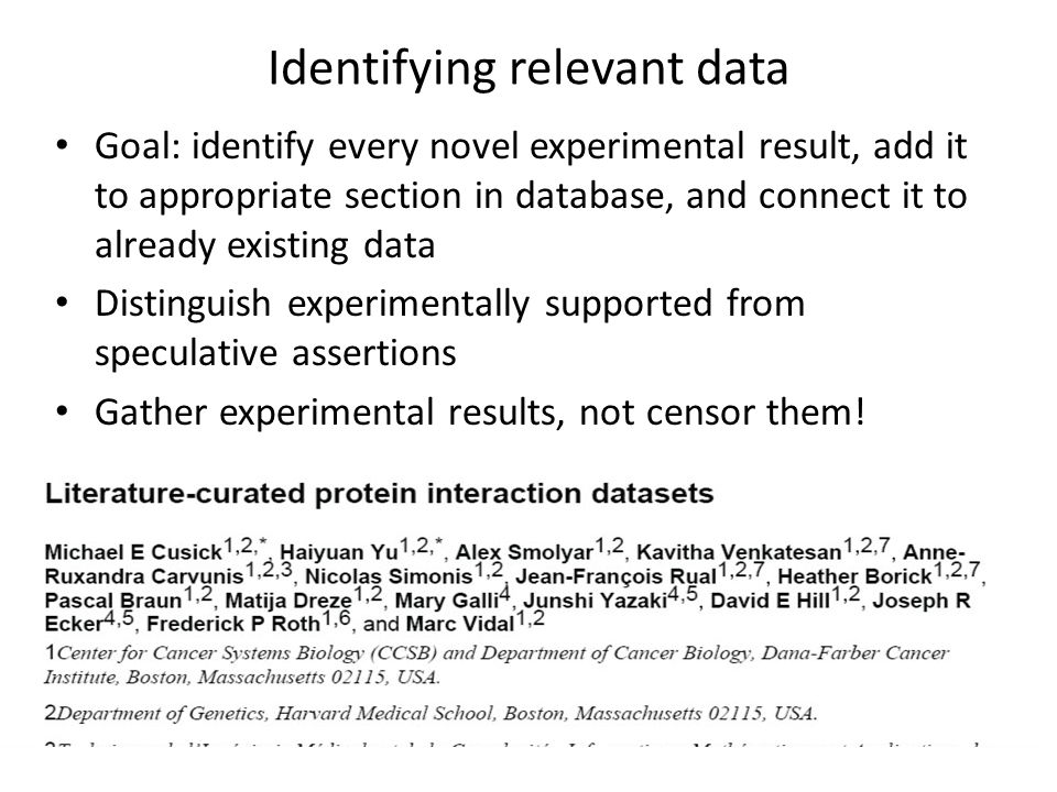 Identifying relevant data Goal: identify every novel experimental result, add it to appropriate section in database, and connect it to already existin