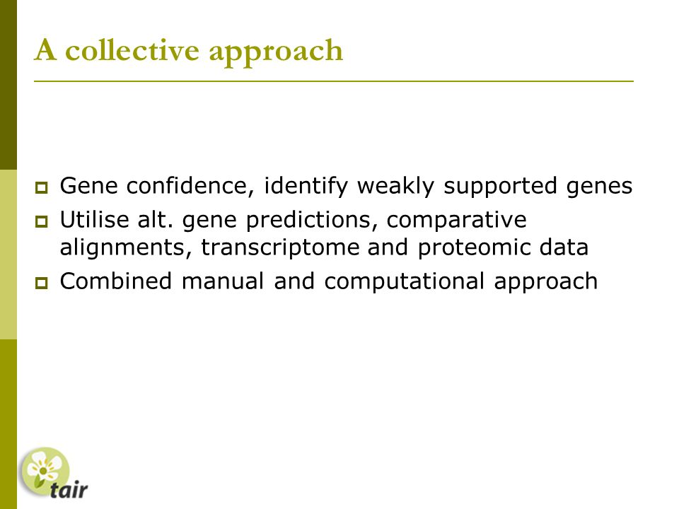 A collective approach Gene confidence, identify weakly supported genes Utilise alt.