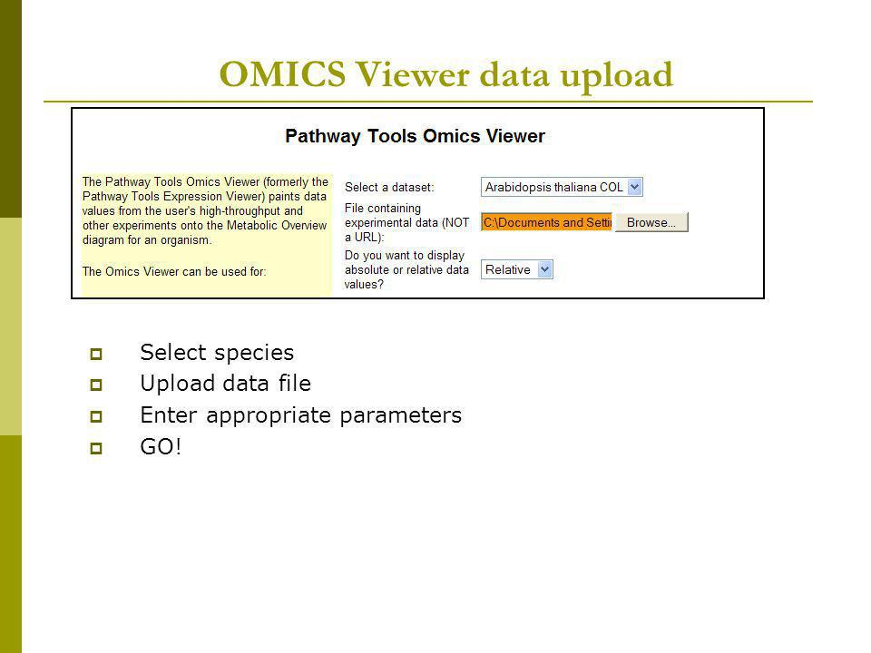 OMICS Viewer data upload Select species Upload data file Enter appropriate parameters GO!