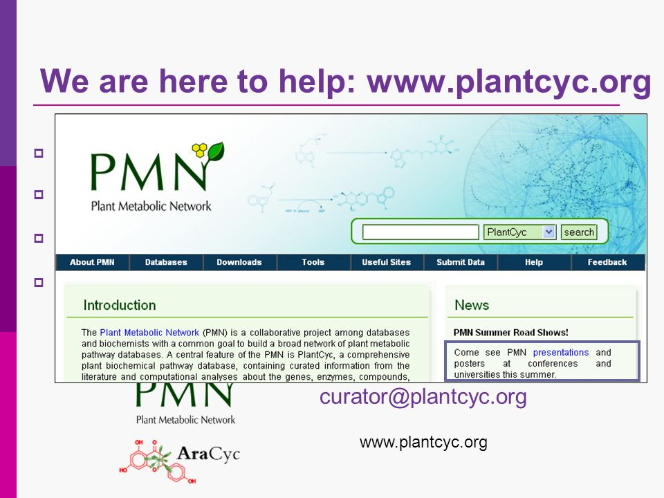 We are here to help: www.plantcyc.org Please use our data Please use our tools Please help us to improve our databases.