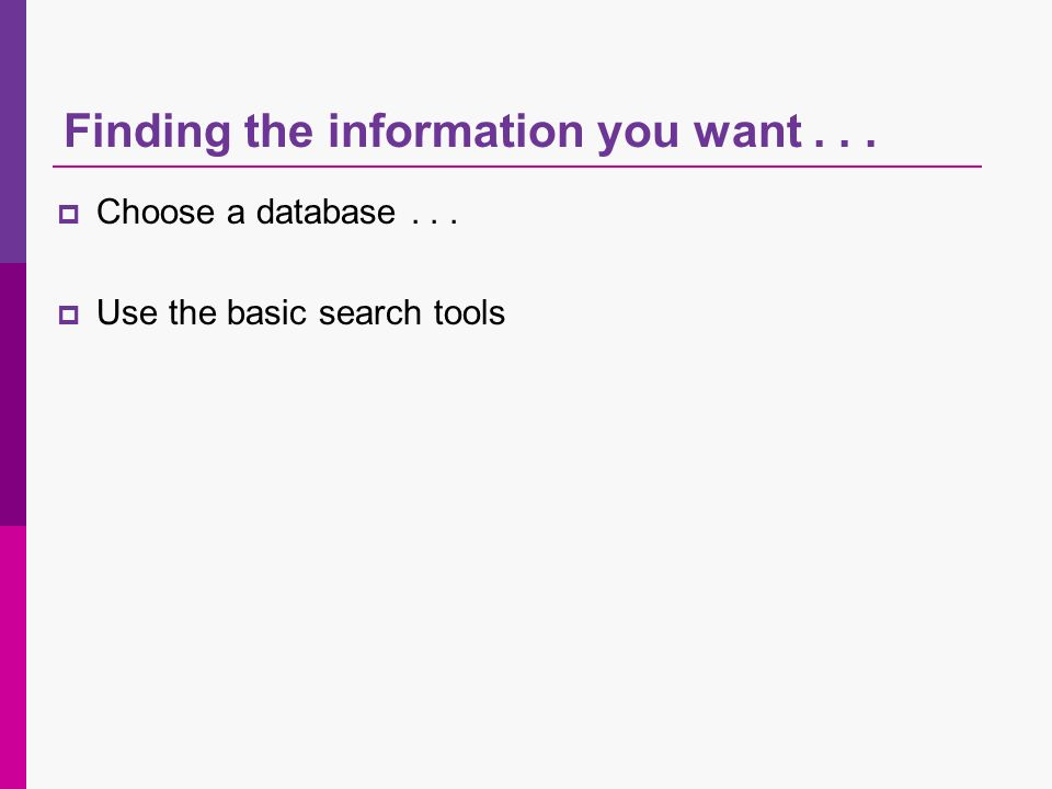 Choose a database... Use the basic search tools Finding the information you want...