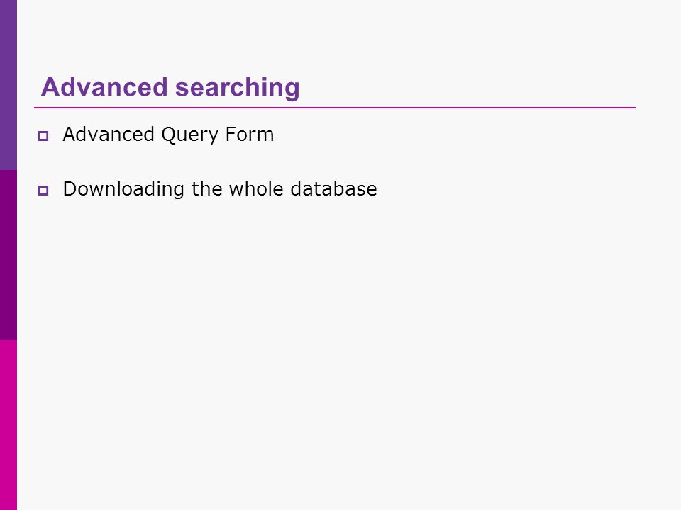 Advanced searching Advanced Query Form Downloading the whole database