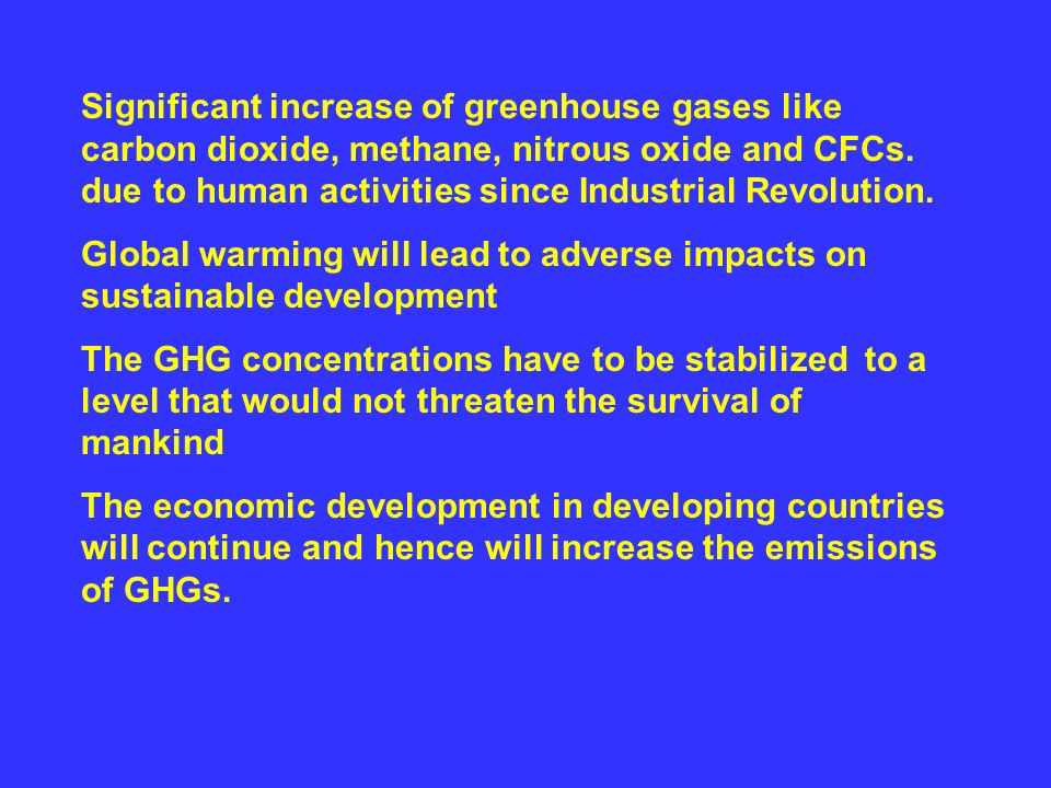 Significant increase of greenhouse gases like carbon dioxide, methane, nitrous oxide and CFCs.