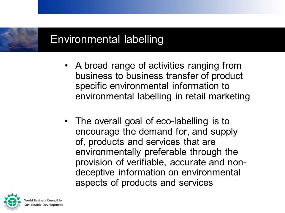 Environmental labelling A broad range of activities ranging from business to business transfer of product specific environmental information to enviro