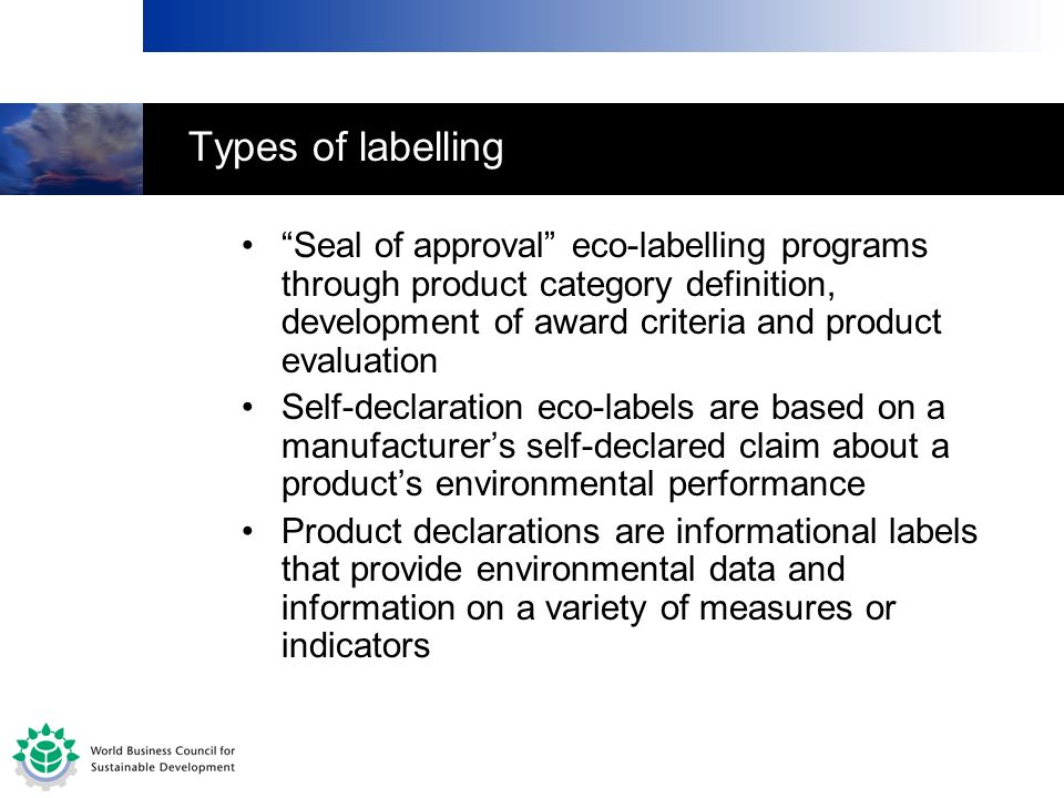 Types of labelling Seal of approval eco-labelling programs through product category definition, development of award criteria and product evaluation S