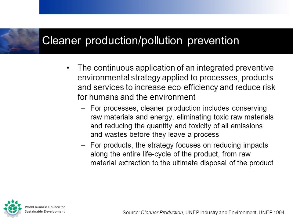 Cleaner production/pollution prevention The continuous application of an integrated preventive environmental strategy applied to processes, products a