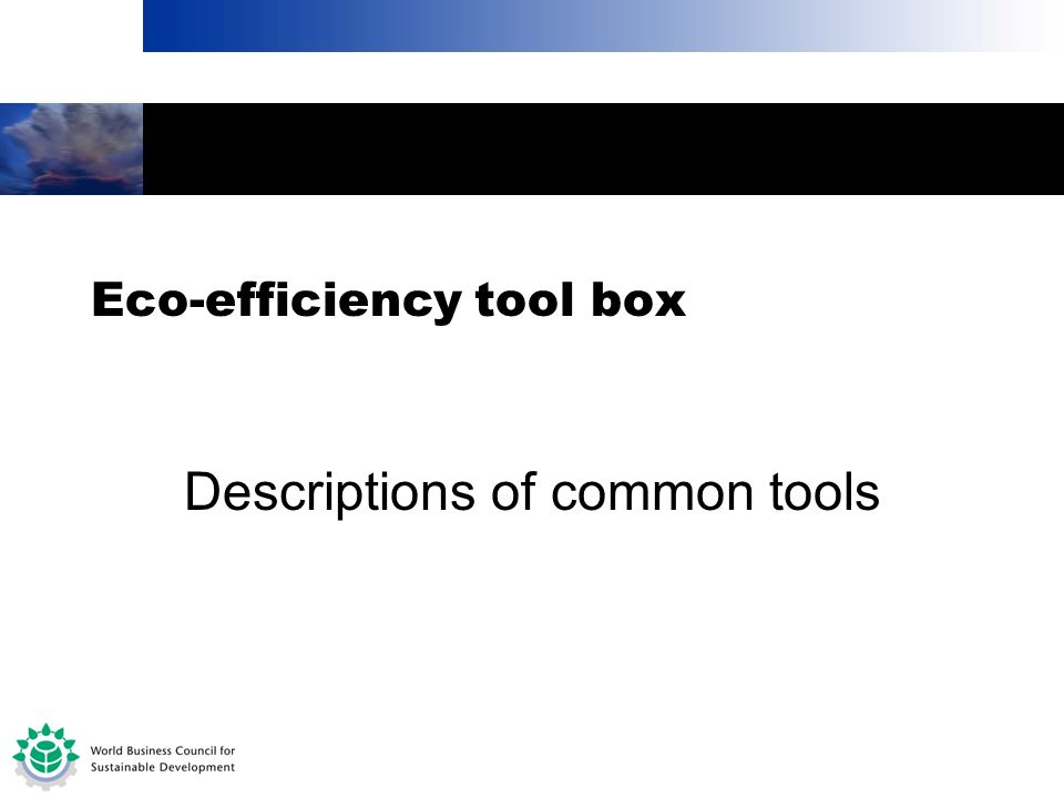 Descriptions of common tools Eco-efficiency tool box