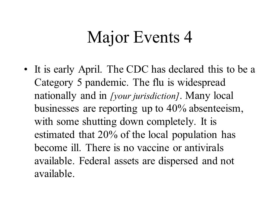Major Events 4 It is early April. The CDC has declared this to be a Category 5 pandemic.