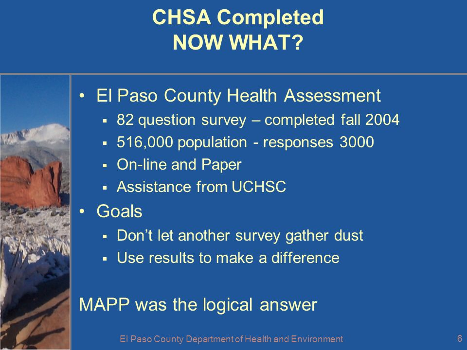 El Paso County Department of Health and Environment 7 Internal EPCDHE MAPP Committee Public Health Administrator Medical Director Environmental Health Epidemiology and Evaluation Community Health Planning Maternal Child Health Emergency Preparedness/Bioterrrorism