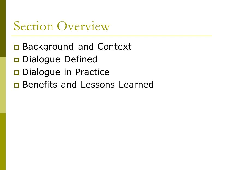 Section Overview Background and Context Dialogue Defined Dialogue in Practice Benefits and Lessons Learned