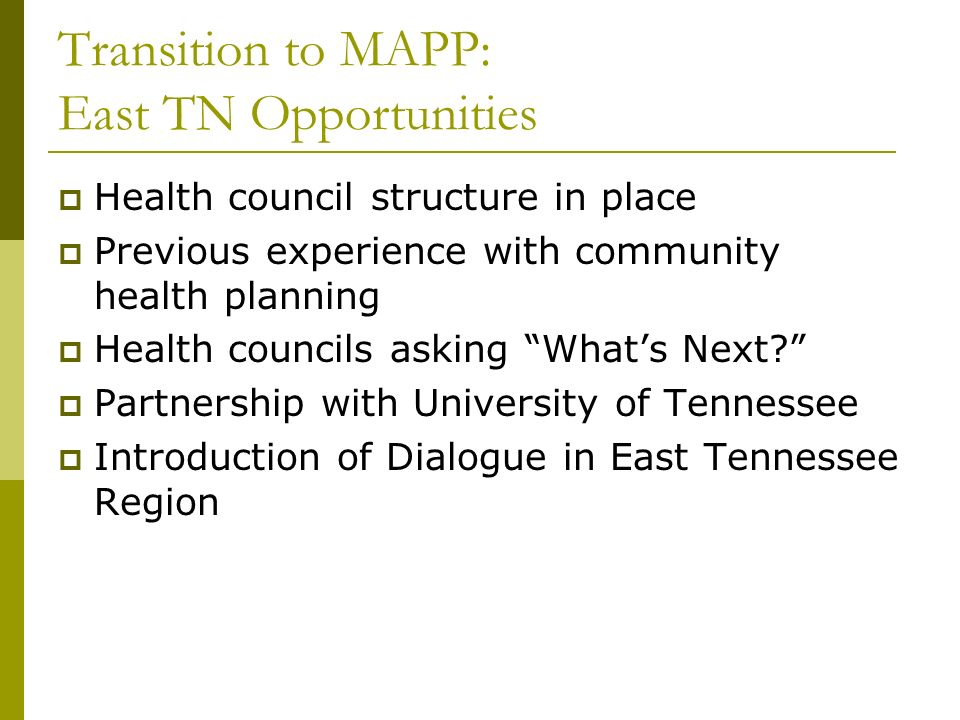 Transition to MAPP: East TN Opportunities Health council structure in place Previous experience with community health planning Health councils asking Whats Next.