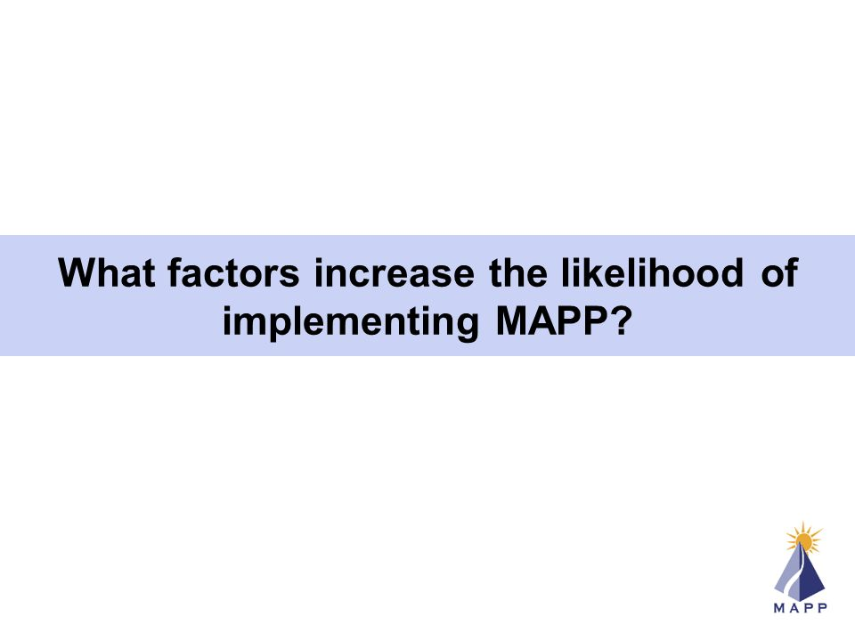 What factors increase the likelihood of implementing MAPP
