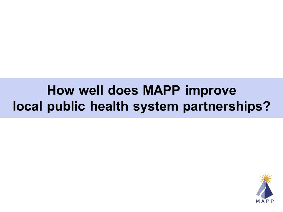 How well does MAPP improve local public health system partnerships
