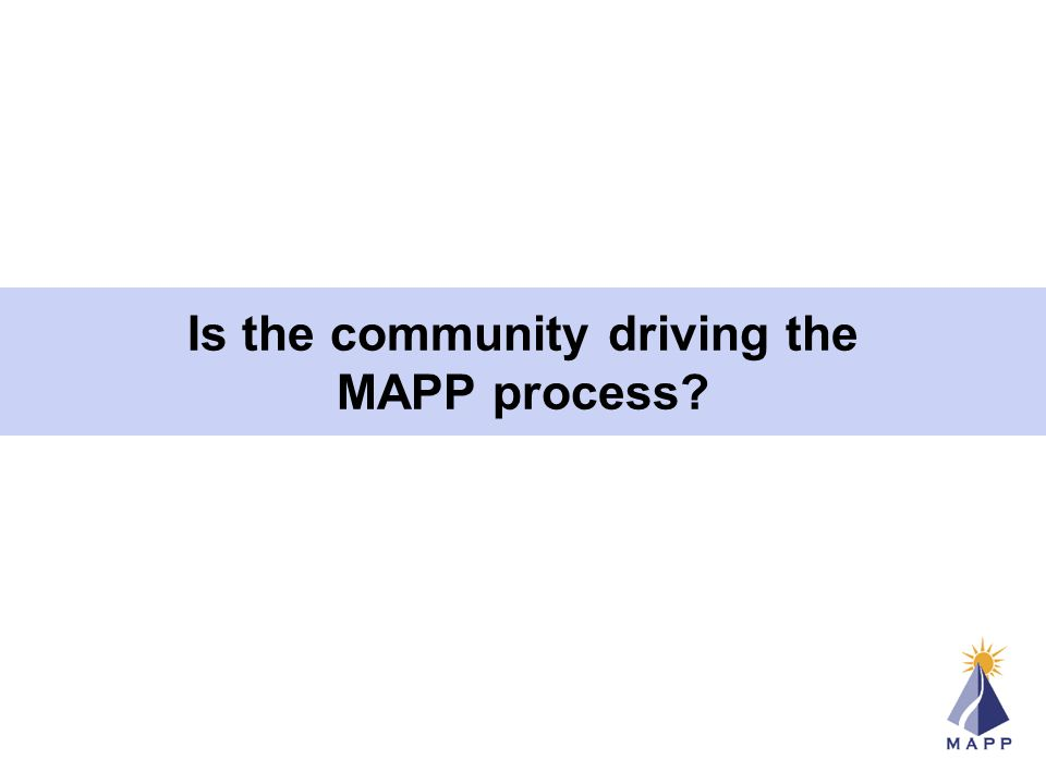 Is the community driving the MAPP process