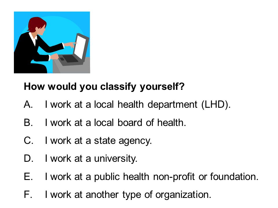 How would you classify yourself. A.I work at a local health department (LHD).