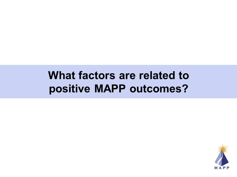 What factors are related to positive MAPP outcomes