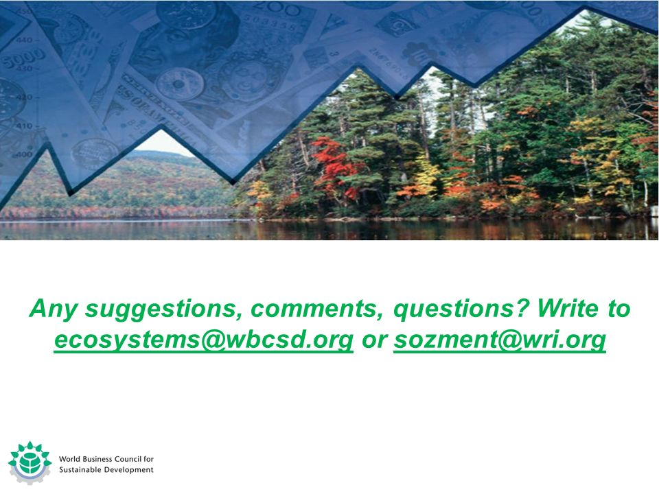 Any suggestions, comments, questions? Write to ecosystems@wbcsd.org or sozment@wri.org