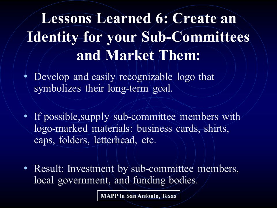 Lessons Learned 6: Create an Identity for your Sub-Committees and Market Them: Develop and easily recognizable logo that symbolizes their long-term goal.