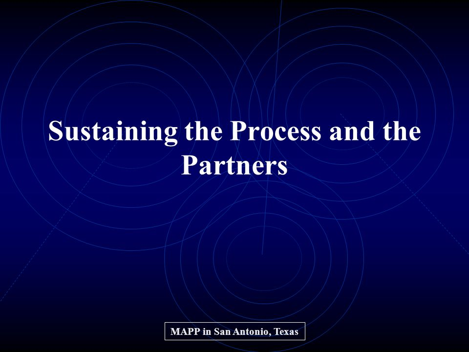 Sustaining the Process and the Partners MAPP in San Antonio, Texas