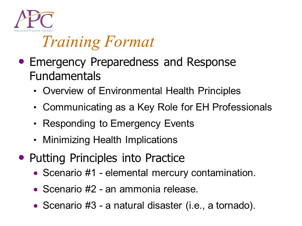 Training Format Emergency Preparedness and Response Fundamentals Overview of Environmental Health Principles Communicating as a Key Role for EH Profes