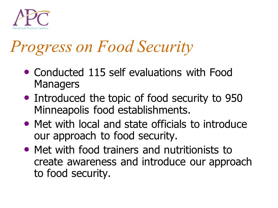 Progress on Food Security Conducted 115 self evaluations with Food Managers Introduced the topic of food security to 950 Minneapolis food establishments.