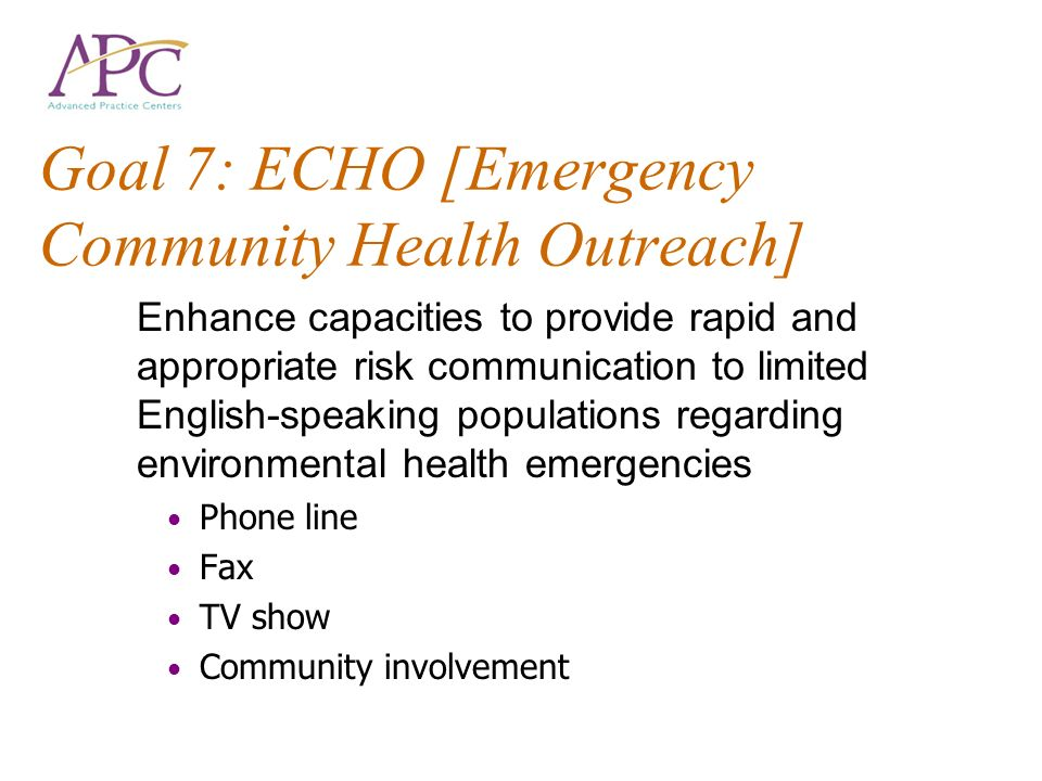 Goal 7: ECHO [Emergency Community Health Outreach] Enhance capacities to provide rapid and appropriate risk communication to limited English-speaking