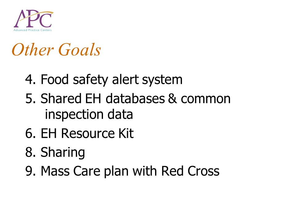 Other Goals 4. Food safety alert system 5. Shared EH databases & common inspection data 6. EH Resource Kit 8. Sharing 9. Mass Care plan with Red Cross