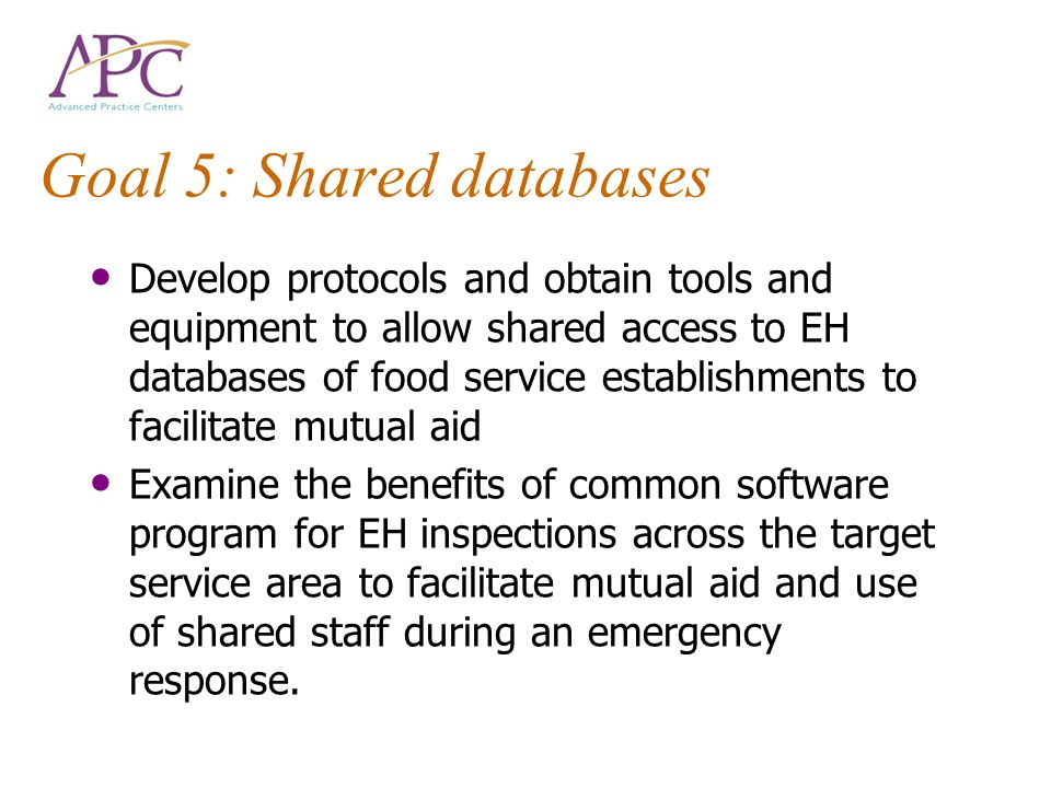 Goal 5: Shared databases Develop protocols and obtain tools and equipment to allow shared access to EH databases of food service establishments to fac