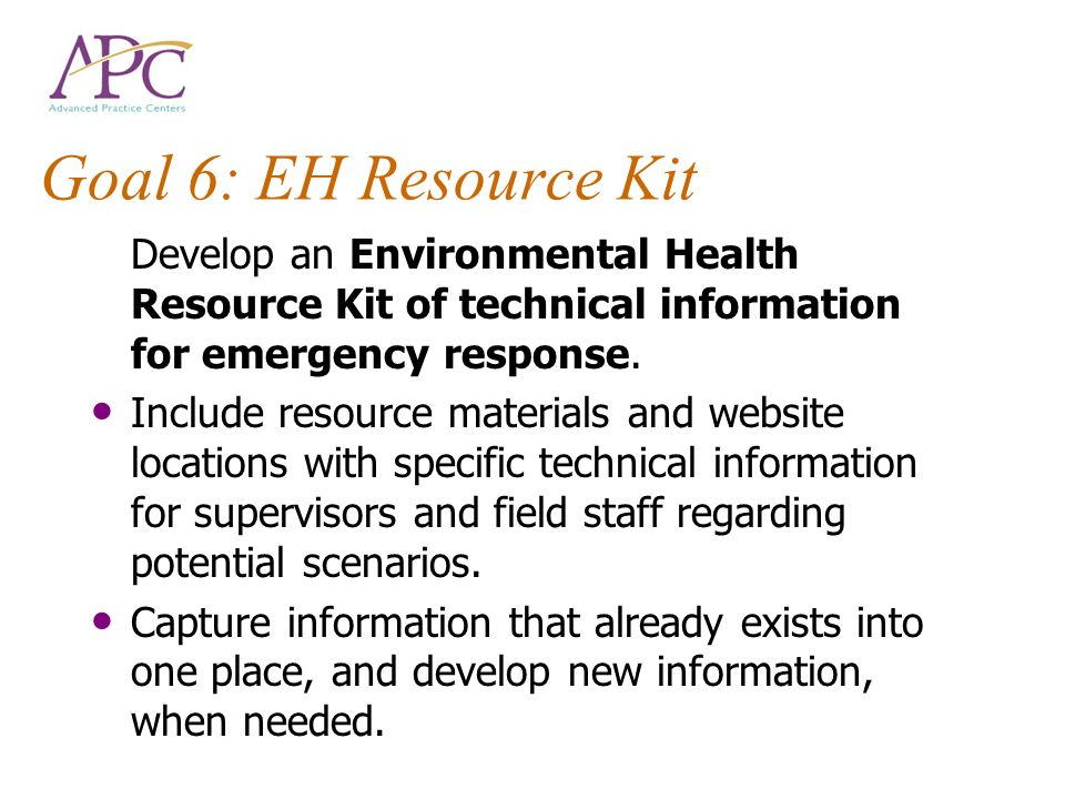 Goal 6: EH Resource Kit Develop an Environmental Health Resource Kit of technical information for emergency response. Include resource materials and w