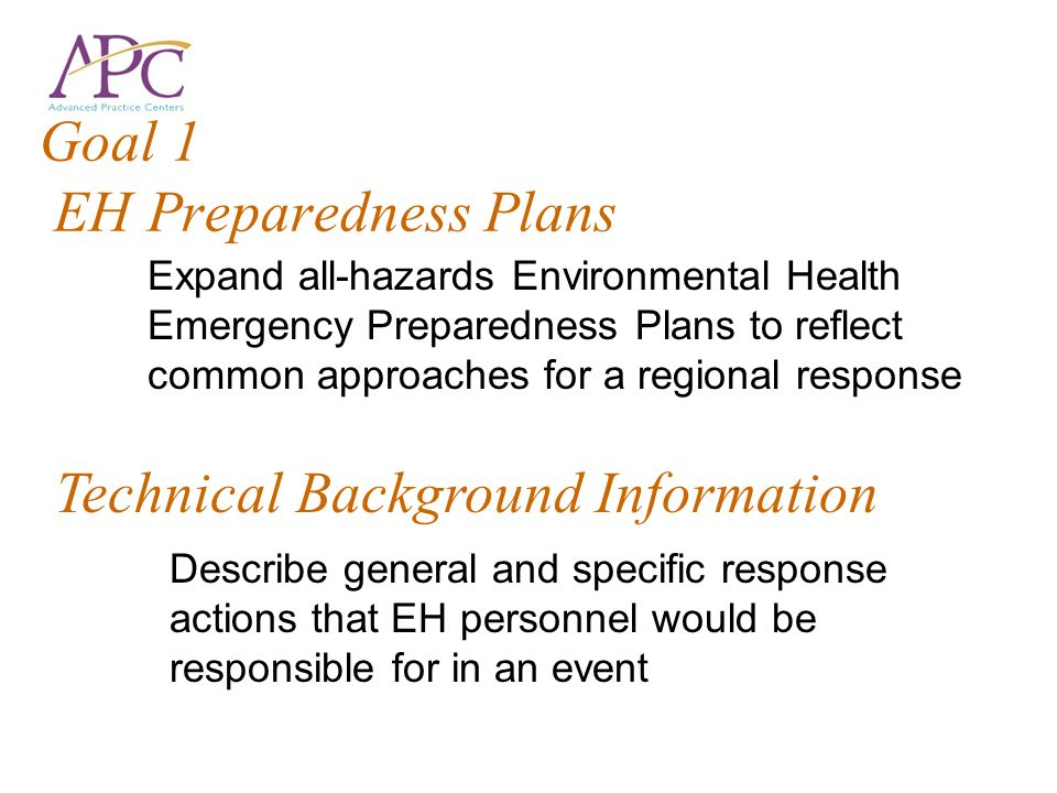 Goal 1 EH Preparedness Plans Expand all-hazards Environmental Health Emergency Preparedness Plans to reflect common approaches for a regional response
