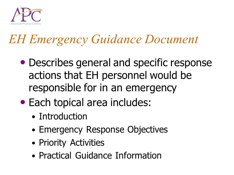 EH Emergency Guidance Document Describes general and specific response actions that EH personnel would be responsible for in an emergency Each topical