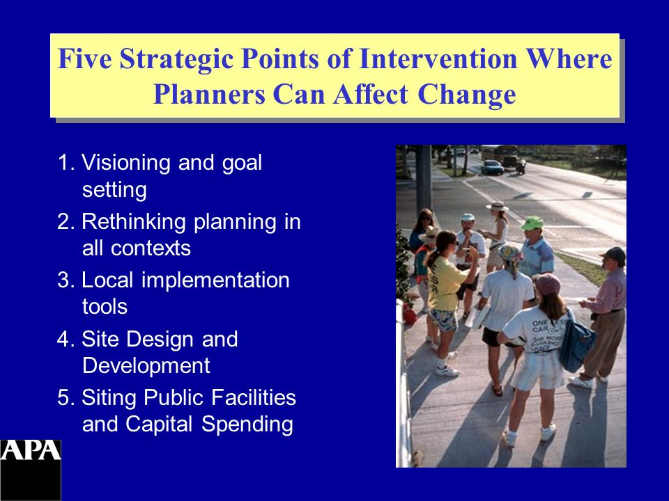 Five Strategic Points of Intervention Where Planners Can Affect Change 1.