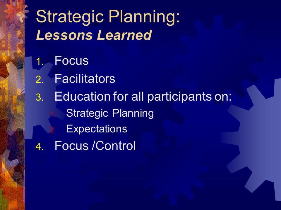Strategic Planning: Lessons Learned 1. Focus 2. Facilitators 3.