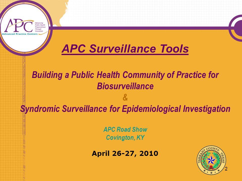 2 APC Surveillance Tools Building a Public Health Community of Practice for Biosurveillance & Syndromic Surveillance for Epidemiological Investigation