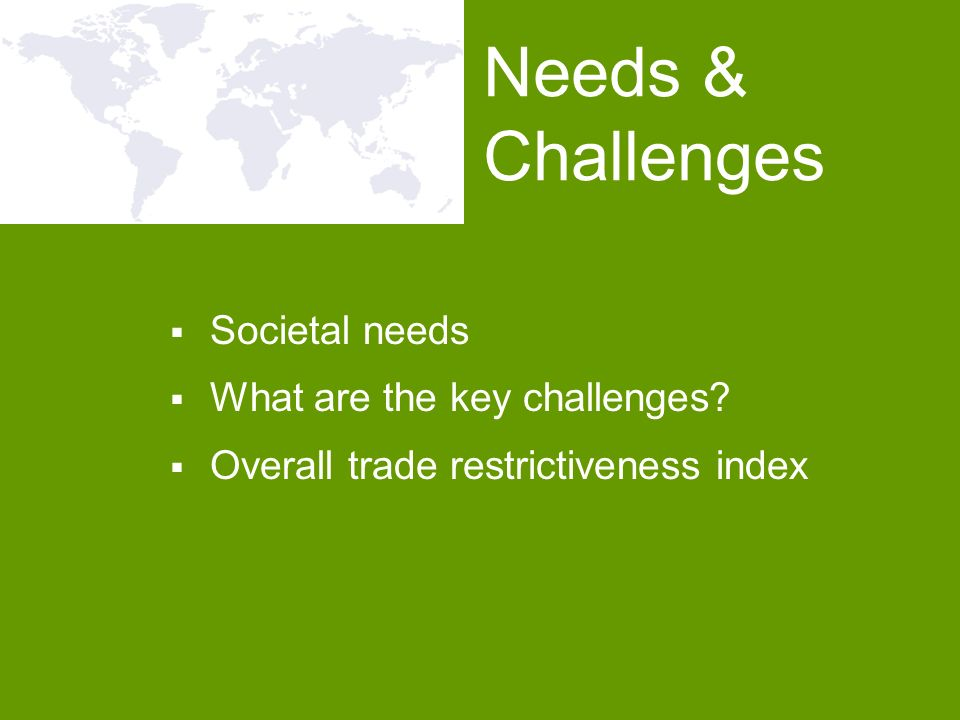 Societal needs What are the key challenges? Overall trade restrictiveness index Needs & Challenges