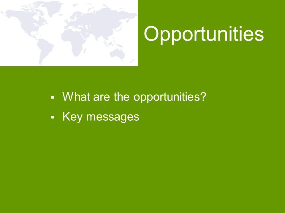 What are the opportunities? Key messages Opportunities