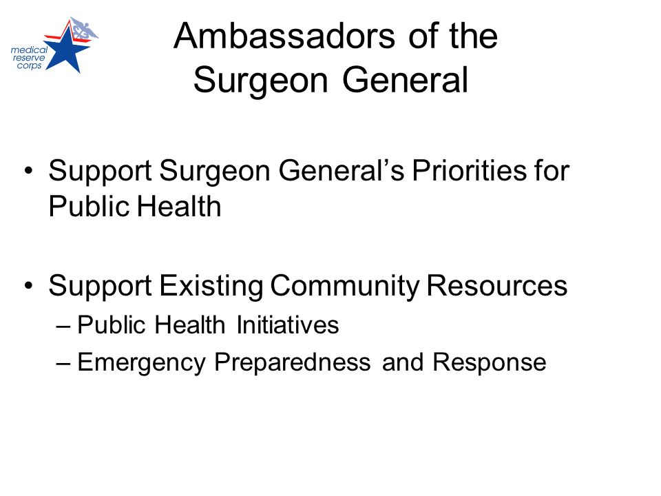 Ambassadors of the Surgeon General Support Surgeon Generals Priorities for Public Health Support Existing Community Resources –Public Health Initiativ