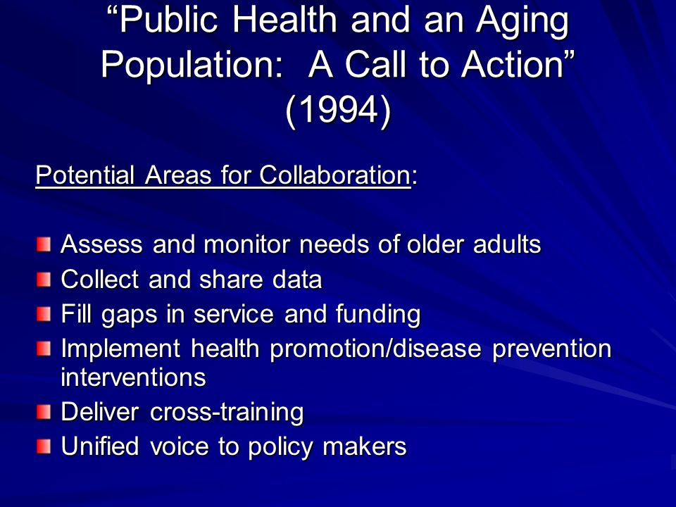 Potential Areas for Collaboration: Assess and monitor needs of older adults Collect and share data Fill gaps in service and funding Implement health promotion/disease prevention interventions Deliver cross-training Unified voice to policy makers