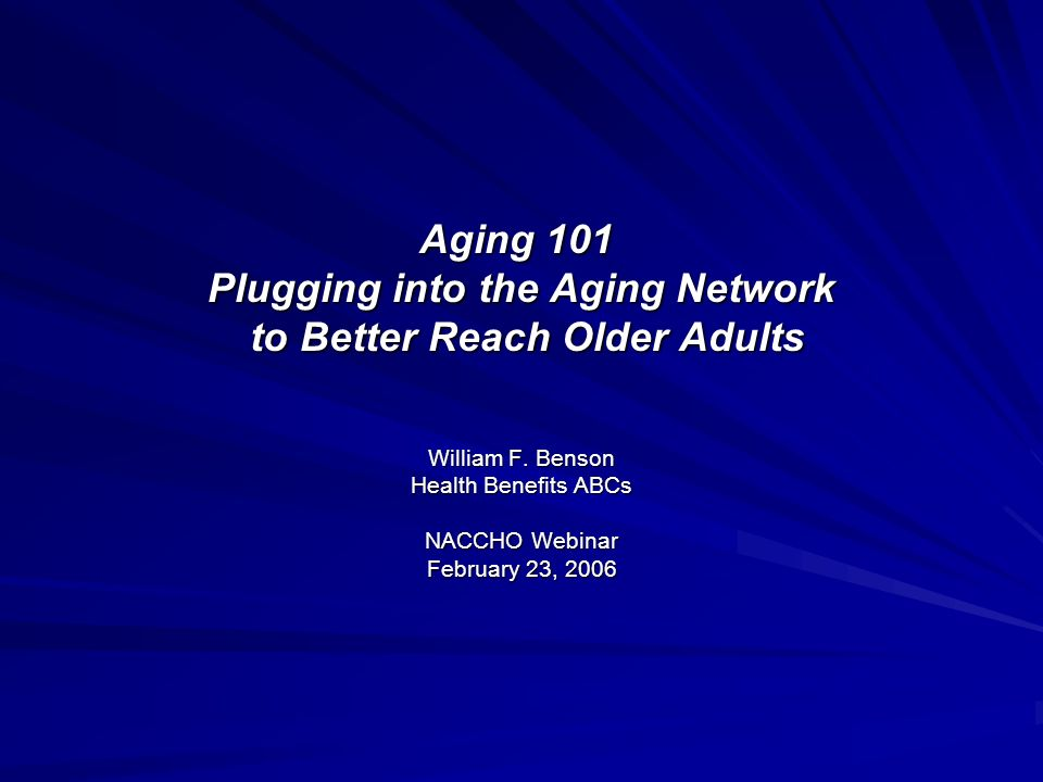 Healthy Aging: Opportunities to Make a Difference Promote healthy lifestyles Increase use of early detection Increase adult immunization rates Reduce injuries Increase use of disease self- management techniques Using Evidence-based Interventions