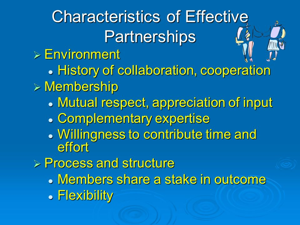 Characteristics of Effective Partnerships Environment Environment History of collaboration, cooperation History of collaboration, cooperation Membersh