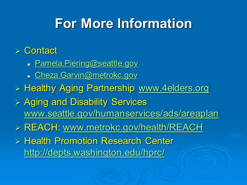 For More Information Contact Contact    Healthy Aging Partnership   Healthy Aging Partnership   Aging and Disability Services   Aging and Disability Services     REACH:   REACH:   Health Promotion Research Center   Health Promotion Research Center