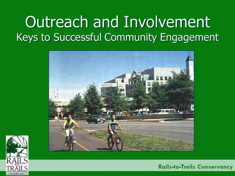 Rails-to-Trails Conservancy Outreach and Involvement Keys to Successful Community Engagement