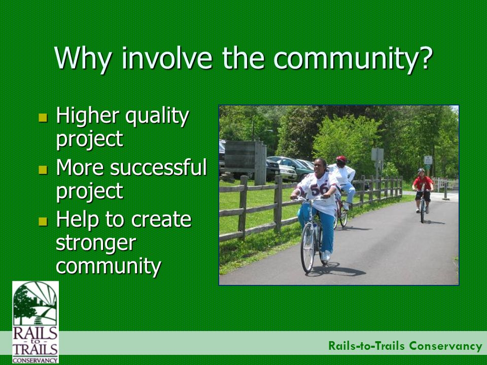 Rails-to-Trails Conservancy Why involve the community.