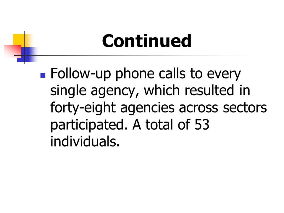 Continued Follow-up phone calls to every single agency, which resulted in forty-eight agencies across sectors participated.