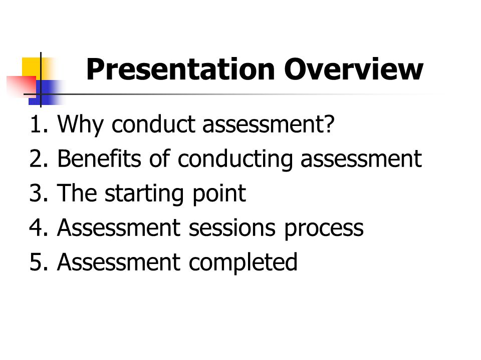 Presentation Overview 1.Why conduct assessment. 2.