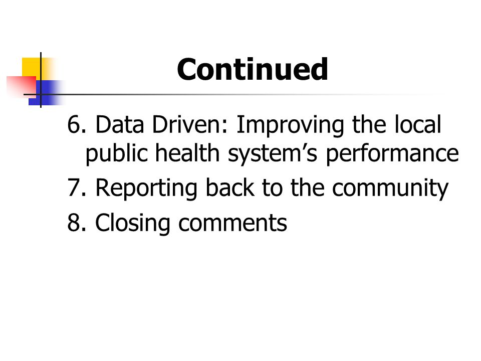 Continued 6.Data Driven: Improving the local public health systems performance 7.