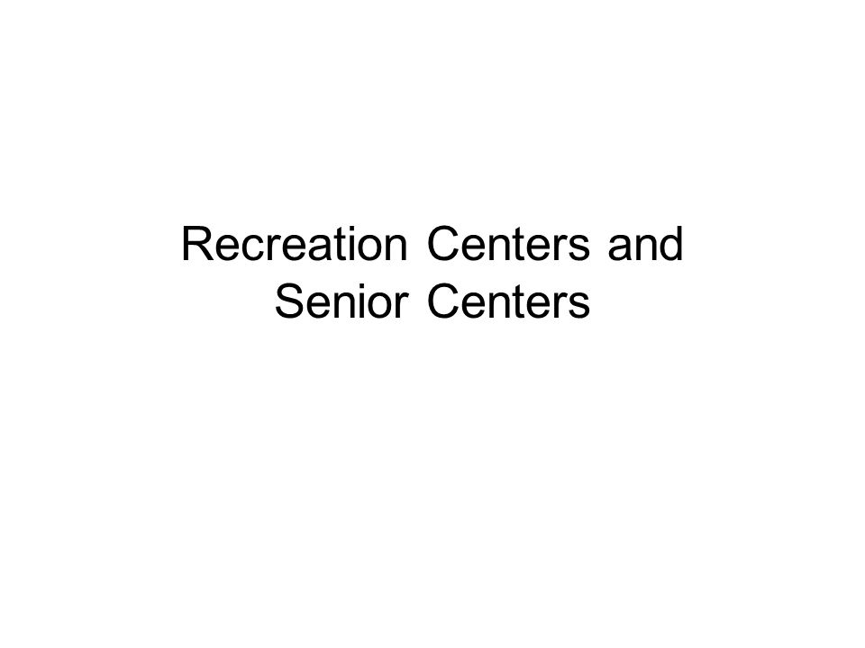 Recreation Centers and Senior Centers
